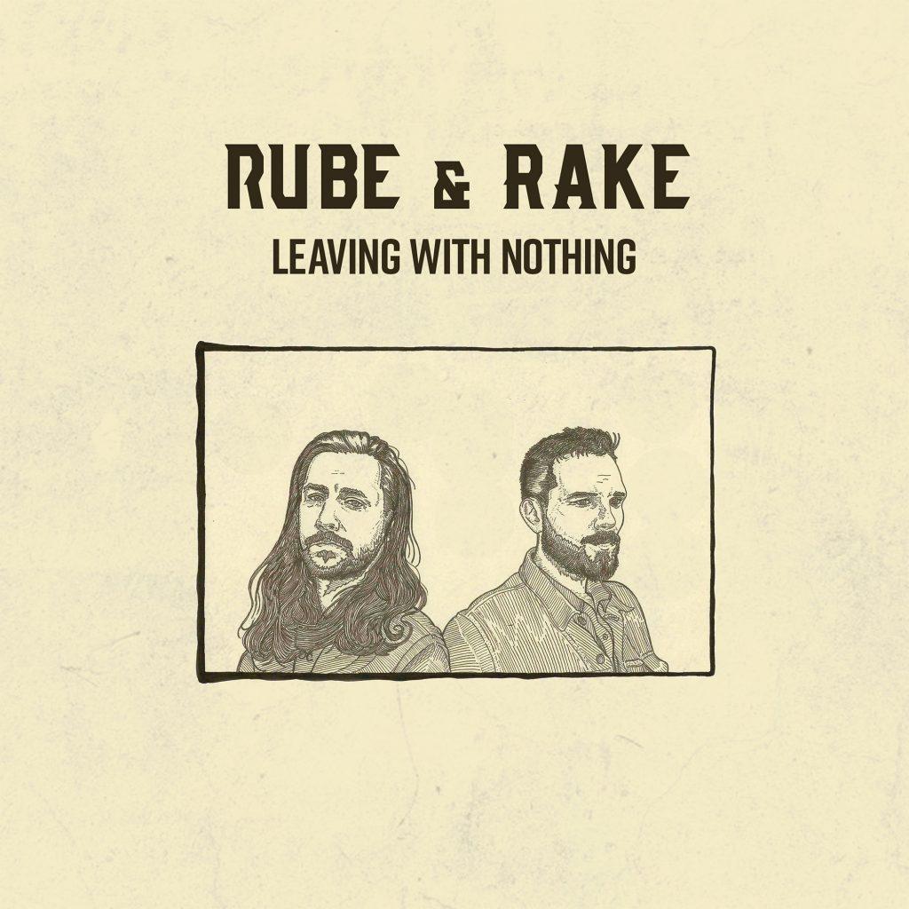 Rube & Rake - Leaving With Nothing